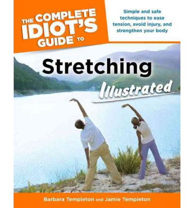 The Complete Idiot's Guide to Stretching : Illustrated