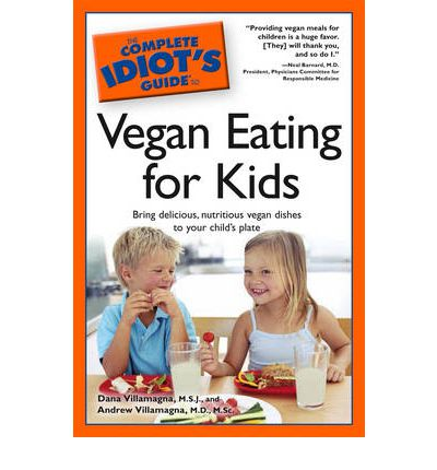 Complete Idiot's Guide To Vegan Eating For Kids
