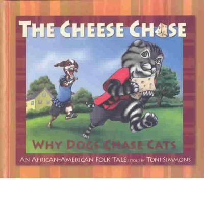 Beste kostenlose Bücher herunterladen The Cheese Chase : Why Dogs Chase Cats, An African-american Folk Tale PDF iBook PDB by Toni Simmons 9781592980598