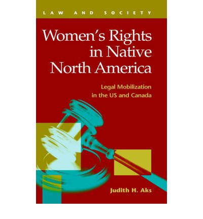 Women's Rights in Native North America : Legal Mobilization in the Us and Canada
