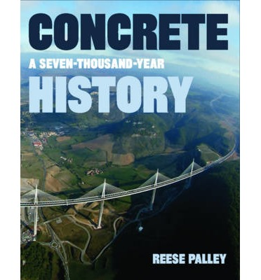 Concrete : A Seven-thousand Year History