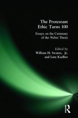 the protestant ethic turns 100 essays on the centenary of the weber thesis
