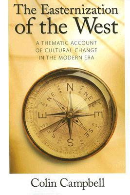 The Easternization of the West : A Thematic Account of Cultural Change in the Modern Era