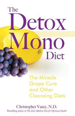 The Detox Mono Diet : The Miracle Grape Cure and Other Cleanising Diets