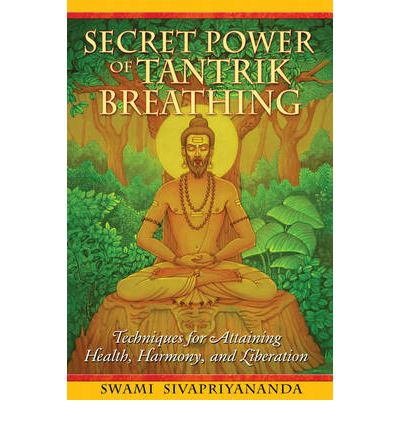 Secret Power of Tantrik Breathing : Techniques for Attaining Health, Harmony, and Liberation