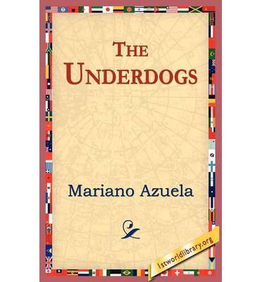 mariano azuelas the underdogs Abebookscom: los de abajo (spanish edition) (9789871136629) by mariano azuela and a great selection of similar new, used and collectible books.