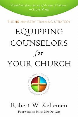 Equipping Counselors for Your Church : The 4E Ministry Training Strategy