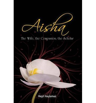 Aisha: The Wifie, The Companion, The Scholar