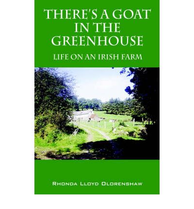 There's a Goat in the Greenhouse : Life on an Irish Farm