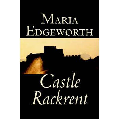 castle rackrent This article describes the ways in which marie edgeworth's castle rackrent  fueled both a colonial mentality and an ambivelance in a difficult.