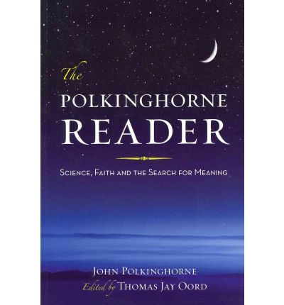 The Polkinghorne Reader : Science, Faith, and the Search for Meaning