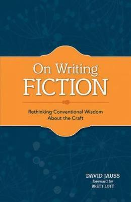 On Writing Fiction : Rethinking Conventional Wisdom About the Craft