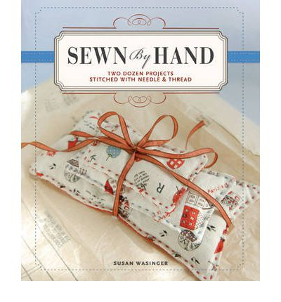 Sewn by Hand : Two Dozen Projects Stitched with Needle & Thread