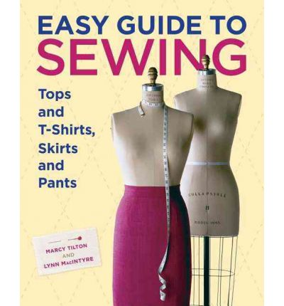 Easy Guide to Sewing Tops and T-shirts, Skirts and Pants