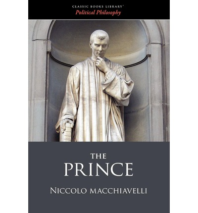 a book review of the prince by machiavelli politics essay Why machiavelli matters book reviews and any material i feel long before niccolo machiavelli wrote his now-famous work of political philosophy, the prince.