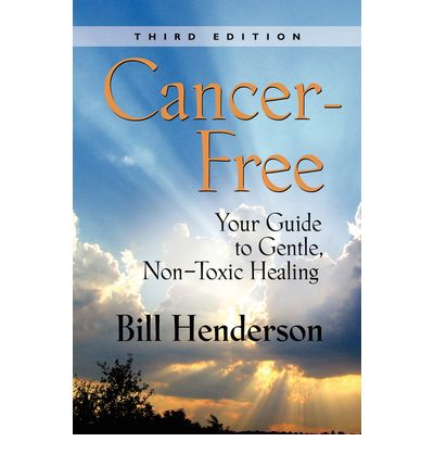 Cancer-Free : Your Guide to Gentle, Non-toxic Healing (Second Edition)