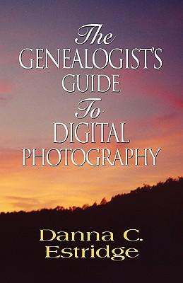 The Genealogist's Guide to Digital Photography
