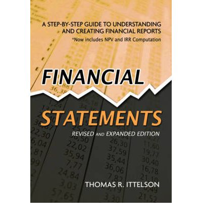 Financial Statements: A Step by Step Guide to Understanding and Creating Financial Reports