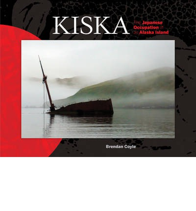 Kiska : The Japanese Occupation of an Alaska Island