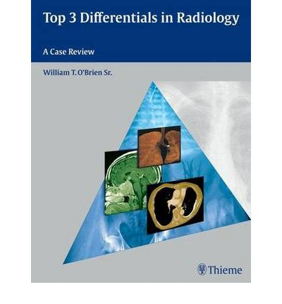 Free books to download Top 3 Differentials in Radiology : A Case Review by William T. O'Brien 1604062266 FB2