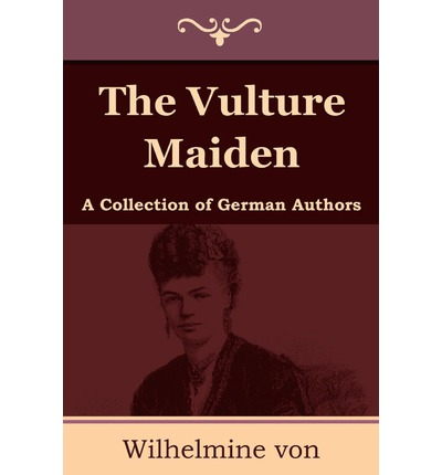 The Vulture Maiden : A Collection of German Authors