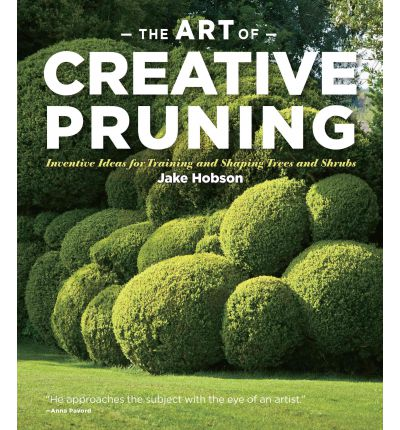 The Art of Creative Pruning : Inventive Ideas for Training and Shaping Trees and Shrubs