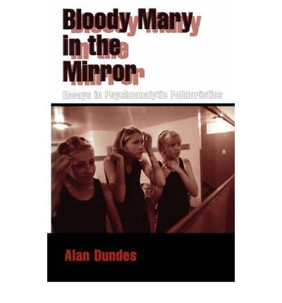 bloody mary in the mirror essays in psychoanalytic folkloristics