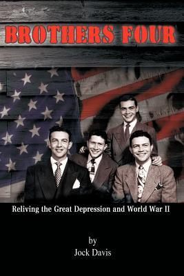 Brothers Four : Reliving the Great Depression and World War II