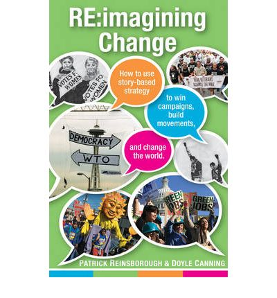 RE: Imagining Change : How to Use Story-based Strategy to Win Campaigns, Build Movements, and Change the World