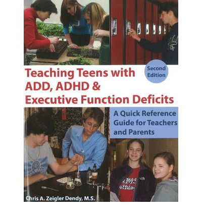 Teaching Teens with ADD, ADHD & Executive Function Deficits : A Quick Reference Guide for Teachers & Parents
