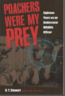 Poachers Were My Prey : Eighteen Years as an Undercover Wildlife Officer