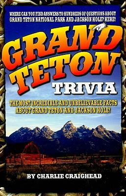 Free digital book download Grand Teton Trivia : The Most Incredible and Unbelievable Facts about Grand Teton and Jackson Hole! PDF by Charlie Craighead 1606390090