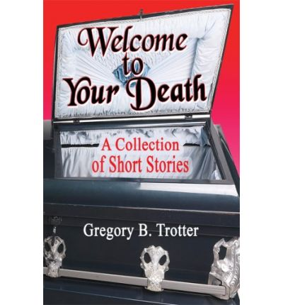 Welcome to Your Death : A Collection of Short Stories