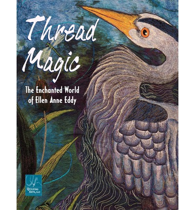 Thread Magic : The Enchanted World of Ellen Anne Eddy