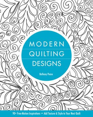 Modern Quilting Designs : Bethany Nicole Pease : 9781607055587