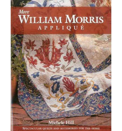 More William Morris Applique : Spectacular Quilts and Accessories for the Home
