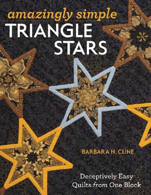 Amazingly Simple Triangle Stars : Deceptively Easy Quilts from One Block