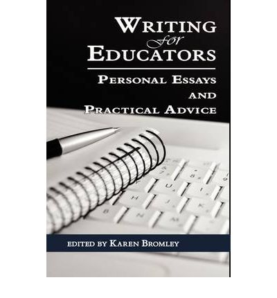 writing for educators personal essays and practical advice Writing for educators: personal essays and practical advice (hc) [karen bromley] on amazoncom free shipping on qualifying offers this book is for new faculty.