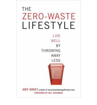 The Zero-Waste Lifestyle : How to Live Well by Throwing Away Less