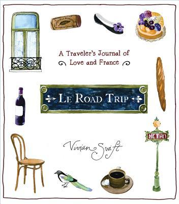 Le Road Trip : A Traveler's Journal of Love and France