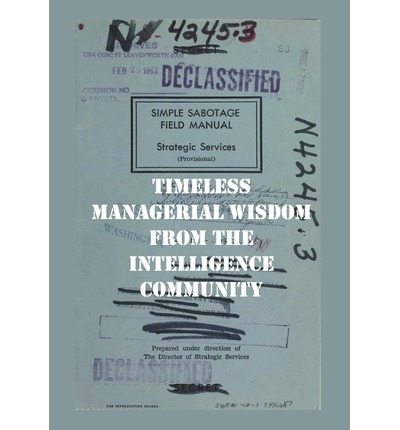 The Simple Sabotage Manual : Timeless Managerial Wisdom from the Intelligence Community
