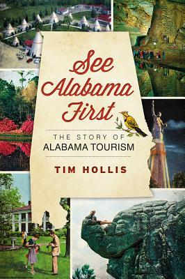 See Alabama First: : The Story of Alabama Tourism