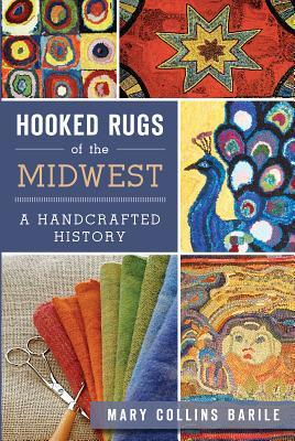 Hooked Rugs of the Midwest : A Handcrafted History