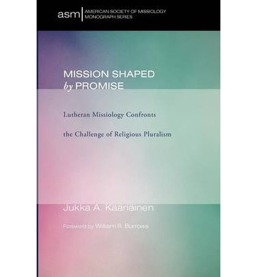 Mission Shaped by Promise : Lutheran Missiology Confronts the Challenge of Religious Pluralism