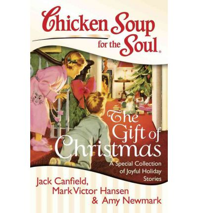 Chicken Soup for the Soul: The Gift of Christmas : Jack Canfield ...