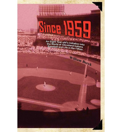 Since 1959 : An Eight Year-Old's Initiation Into the World of Cleveland Indians Baseball and Life in the Fifties