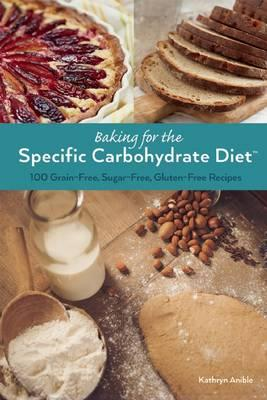 Baking for the Specific Carbohydrate Diet : 100 Grain-Free, Sugar-Free, Gluten-Free Recipes