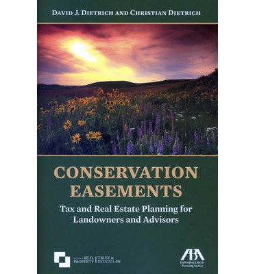 Conservation Easements : Tax and Real Estate Planning for Landowners and Advisors