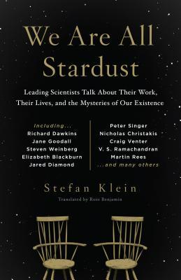 We Are All Stardust : Scientists Who Shaped Our World Talk about Their Work, Their Lives, and What They Still Want to Know
