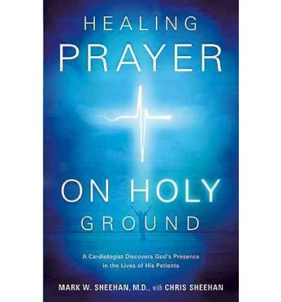 Laden Sie Google Books ISBN Healing Prayer on Holy Ground : A Cardiologist Discovers Gods Presence in the Lives of His Patients 9781616381516 PDF
